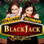Tata Cara Bermain Blackjack
